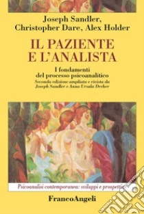 Il paziente e l'analista. I fondamenti del processo psicoanalitico libro di Sandler Joseph - Dare Christopher - Holder Alex