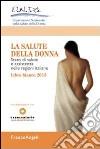 La salute della donna. Stato di salute e assistenza nelle regioni italiane. Libro bianco 2013 libro di Osservatorio nazionale sulla salute della donna (cur.)
