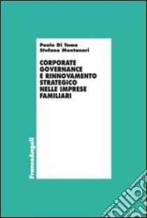 Corporate governance e rinnovamento strategico nelle imprese familiari libro di Di Toma Paolo - Montanari Stefano