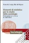Elementi di statistica per lo studio della sociologia. Primi approcci per la ricerca in campo sociale libro