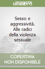 Sesso e aggressività. Alle radici della violenza sessuale