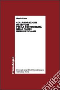 Collaborazioni di settore per la sostenibilità nelle filiere internazionali libro di Risso Mario