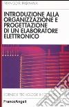 Introduzione alla organizzazione e progettazione di un elaboratore elettronico libro