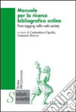 Manuale per la ricerca bibliografica online. Fare tagging nella web society libro