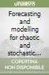 Forecasting and modelling for chaotic and stochastic systems libro