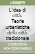 L'idea di città. Teorie urbanistiche della città tradizionale libro