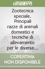 Zootecnica speciale. Principali razze di animali domestici e tecniche di allevamento per le diverse produzioni libro di Balasini Dialma
