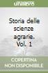 Storia delle scienze agrarie. Vol. 1