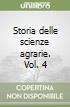 Storia delle scienze agrarie. Vol. 4 libro
