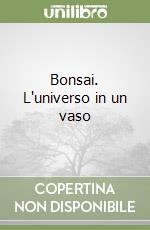 Bonsai. L'universo in un vaso libro di Fanì Gianfranco