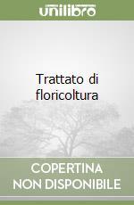 Trattato di floricoltura libro di Accati Garibaldi Elena