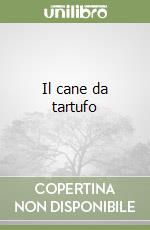Il cane da tartufo libro di Cortesi Antonio