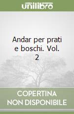 Andar per prati e boschi. Vol. 2 libro di Lonardoni Anna R. - Lazzarini Ennio