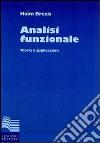 Analisi funzionale. Teoria e applicazioni libro