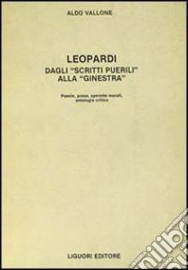 Leopardi. Dagli «Scritti puerili» alla «Ginestra» libro di Vallone Aldo