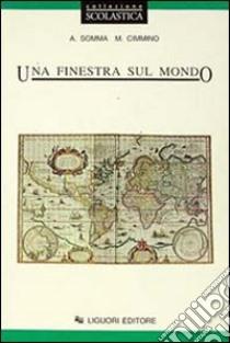 Una finestra sul mondo. Per le Scuole libro di Somma Anna - Cimmino M. Antonia
