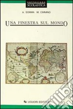 Una finestra sul mondo. Per le Scuole libro di Somma Anna - Cimmino M. Antonia