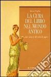 La cura del libro nel mondo antico. Guasti e restauri del rotolo di papiro libro