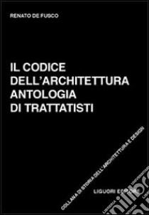 Il codice dell'architettura. Antologia di trattatisti libro di De Fusco Renato