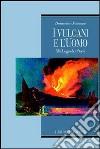 I vulcani e l'uomo. Miti, leggende e storia libro