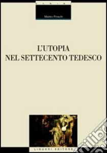L'utopia nel Settecento tedesco libro di Freschi Marino