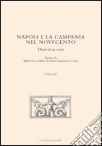 Napoli e la Campania nel Novecento. Diario di un secolo. Vol. 3 libro di Croce A. (cur.); Tessitore F. (cur.); Conte D. (cur.)
