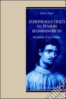Antropologia e civiltà nel pensiero di Giordano Bruno libro di Papi Fulvio