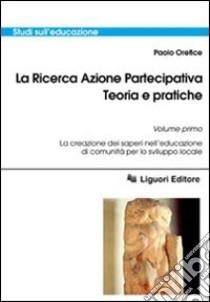 La ricerca azione partecipativa. Teoria e pratiche (1) libro di Orefice Paolo