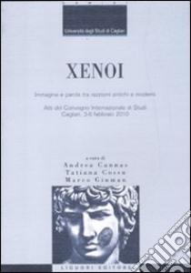 Xenoi. Immagine e parola tra razzismi antichi e moderni. Atti del Convegno internazionale di studi (Cagliari, 3-6 febbraio 2010) libro