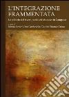 L'integrazione frammentata. Le politiche del lavoro, sociali ed educative in Campania libro