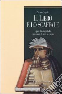 Il libro e lo scaffale. Opere bibliografiche e inventari di libri su papiro libro di Puglia Enzo