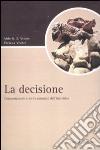 La decisione. Comportamenti e scelte razionali dell'individuo libro