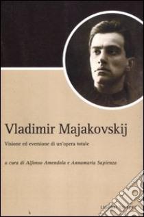 Vladimir Majakovskij. Visione ed eversione di un'opera totale libro