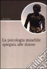 La psicologia maschile spiegata alle donne