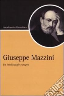 Giuseppe Mazzini. Un intellettuale europeo libro di Fournier Finocchiaro Laura