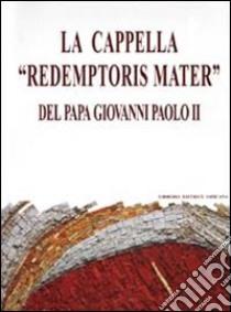 La cappella «Redemptoris mater» del papa Giovanni Paolo II. Dono del collegio cardinalizio al santo padre... libro di Rupnik Marko I.