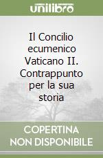 Il Concilio ecumenico Vaticano II. Contrappunto per la sua storia libro di Marchetto Agostino