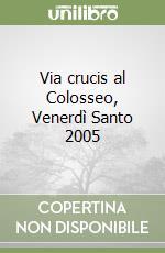 Via crucis al Colosseo, Venerdì Santo 2005 libro di Benedetto XVI (Joseph Ratzinger)