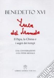 Luce del mondo. Il papa, la Chiesa e i segni dei tempi. Una conversazione con Peter Seewald libro di Benedetto XVI (Joseph Ratzinger) - Seewald Peter