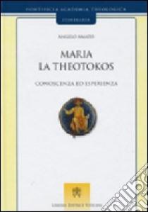 Maria la theotokos. Conoscenza ed esperienza libro di Amato Angelo