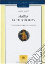 Maria la theotokos. Conoscenza ed esperienza libro di Amato Angelo