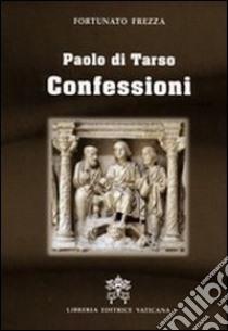 Paolo di Tarso. Confessioni libro di Frezza Fortunato