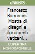 Francesco Borromini. Mostra di disegni e documenti vaticani (ottobre 1967) libro