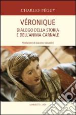 Véronique. Dialogo della storia e dell'anima carnale libro