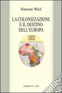 La colonizzazione e il destino dell'Europa libro di Weil Simone