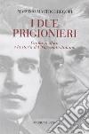 I due prigionieri. Gramsci, Moro e la storia del Novecento italiano libro