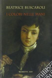 I colori nelle mani libro di Buscaroli Beatrice