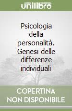 Psicologia della personalità. Genesi delle differenze individuali libro di Spagnuolo Lobb Margherita