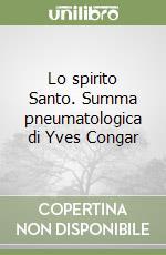 Lo spirito Santo. Summa pneumatologica di Yves Congar libro di Gianazza P. Giorgio