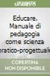 Educare. Manuale di pedagogia come scienza pratico-progettuale libro